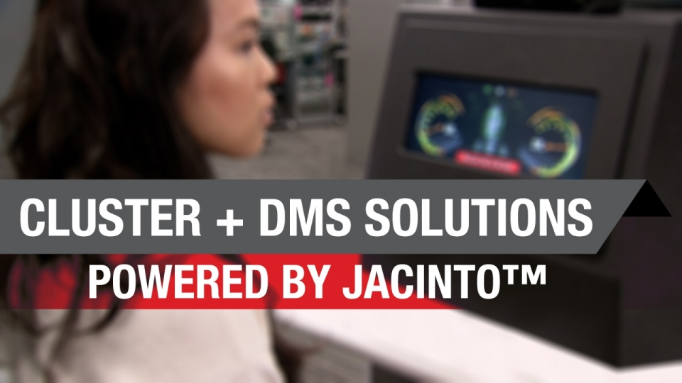 Cluster + DMS solutions powered by Jacinto™ automotive processors