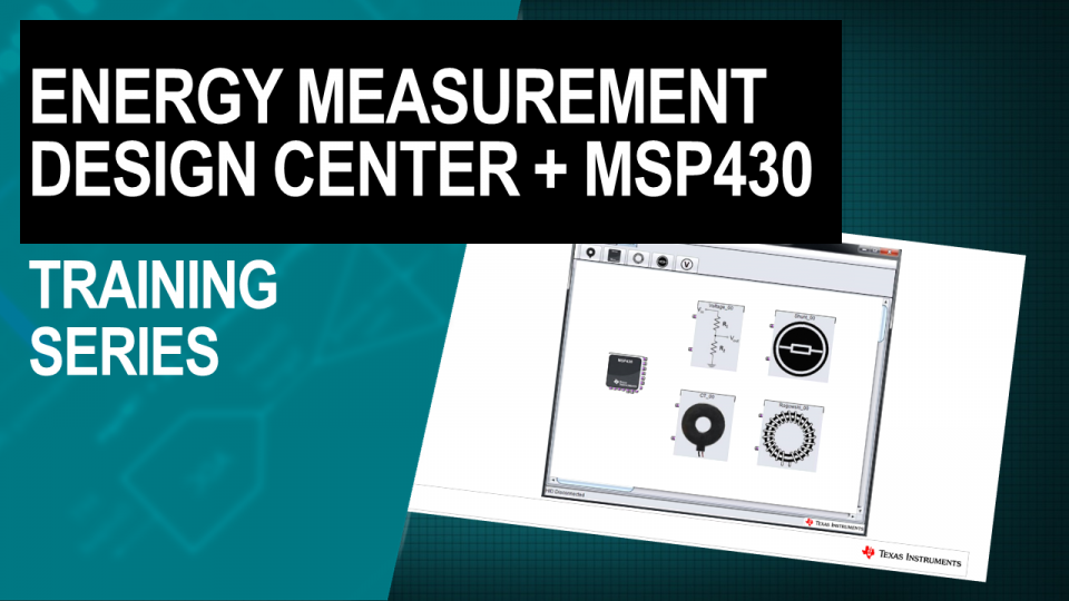 Energy Measurement Design Center for MSP430 MCUs: Training Series