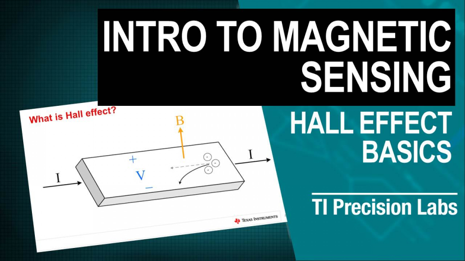 TI Precision Labs – Magnetic Sensors: Introduction to Hall Effect Position Sensing