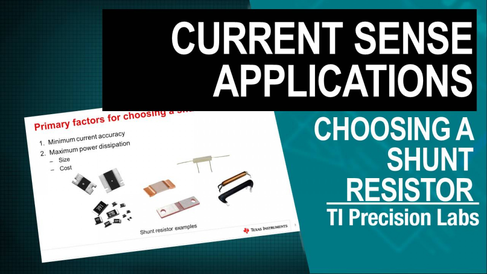 TI Precision Labs - Current Sense Amps: How to Choose a Shunt Resistor