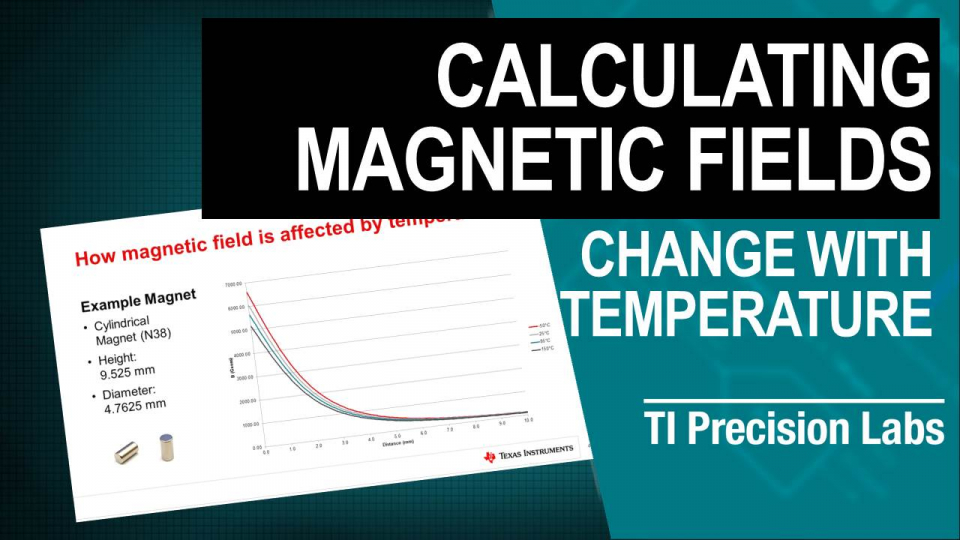 TI Precision Labs – Magnetic Sensors: How a Permanent Magnet's Magnetic Field Changes with Temperature