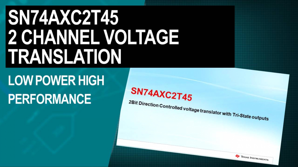 Introduction to the SN74AXC2T45 two channel voltage level translator