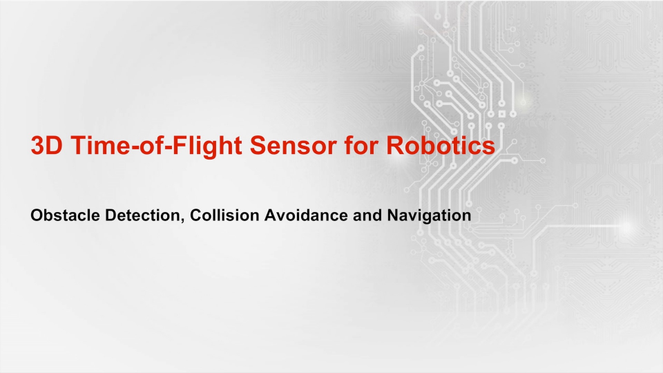 Learn about 3D Time of Flight Sensors for Obstacle Detection, Collision Avoidance and Navigation
