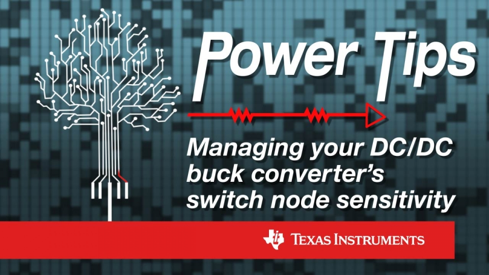 Power Tips: Managing your DC/DC converter's switch node sensitivity