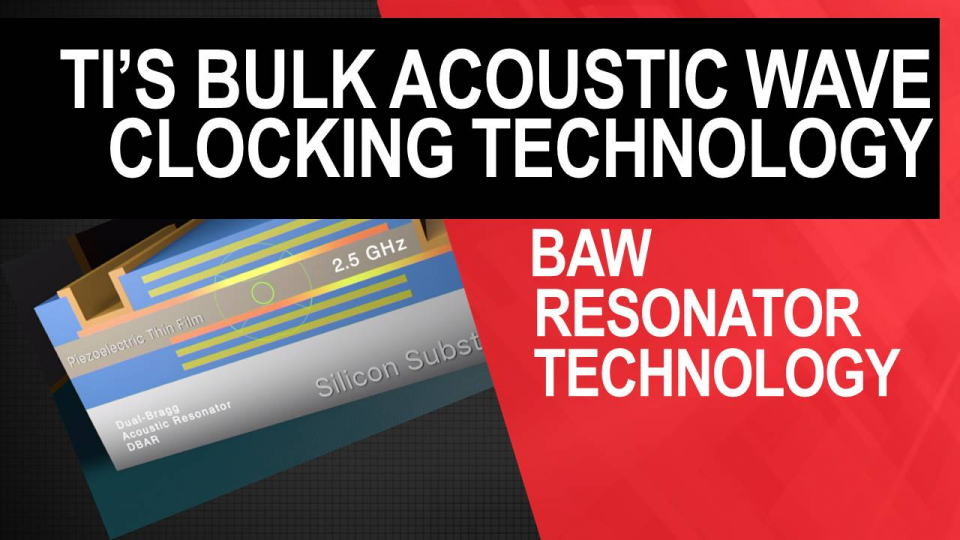 TI's bulk acoustic wave (BAW) clocking technology